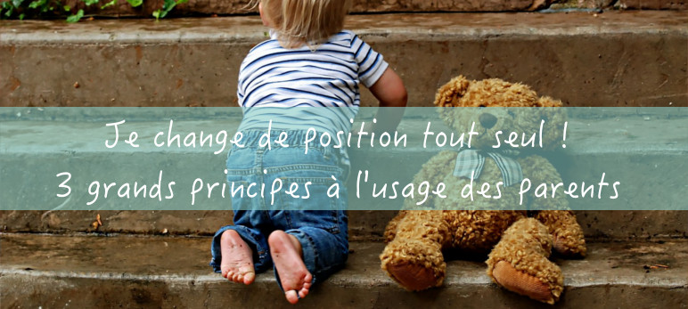 Je change de position tout seul ! 3 grands principes à l'usage des parents